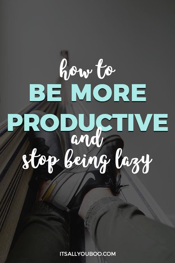 How to Be More Productive and Stop Being Lazy