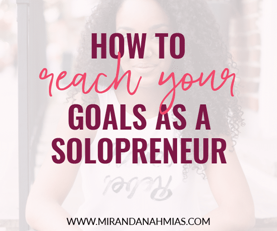 How to Reach Your Goals As a Solopreneur