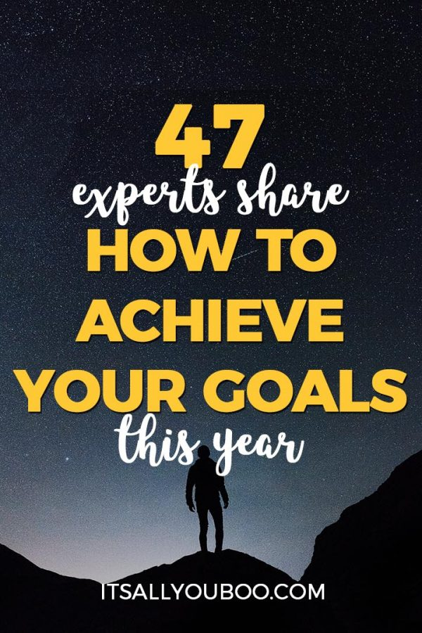 47 Experts Share How to Achieve Your Goals This Year
