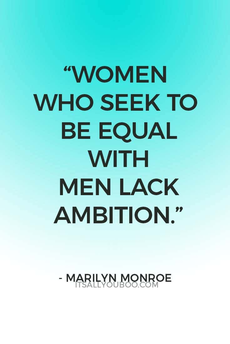 """Women who seek to be equal with men lack ambition."" — Marilyn Monroe"