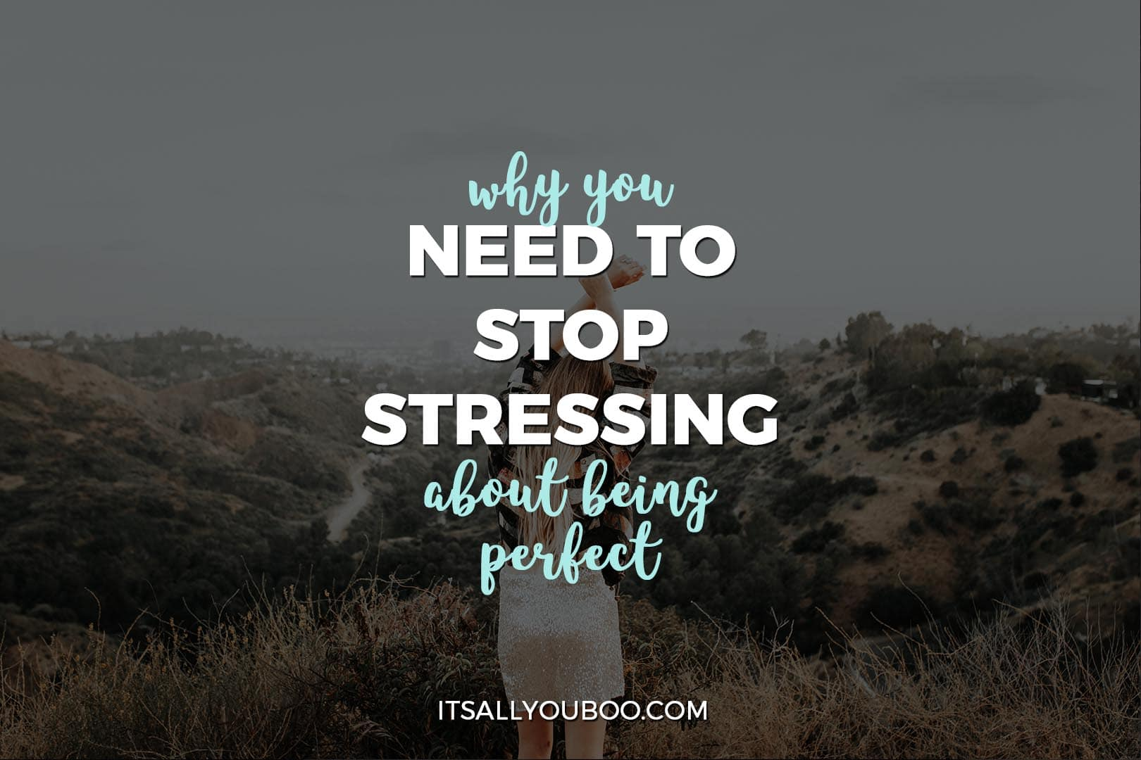 Why You Need to Stop Stressing About Being Perfect