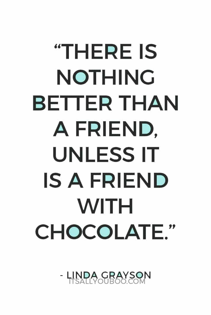 U201cThere Is Nothing Better Than A Friend, Unless It Is A Friend With Chocolate