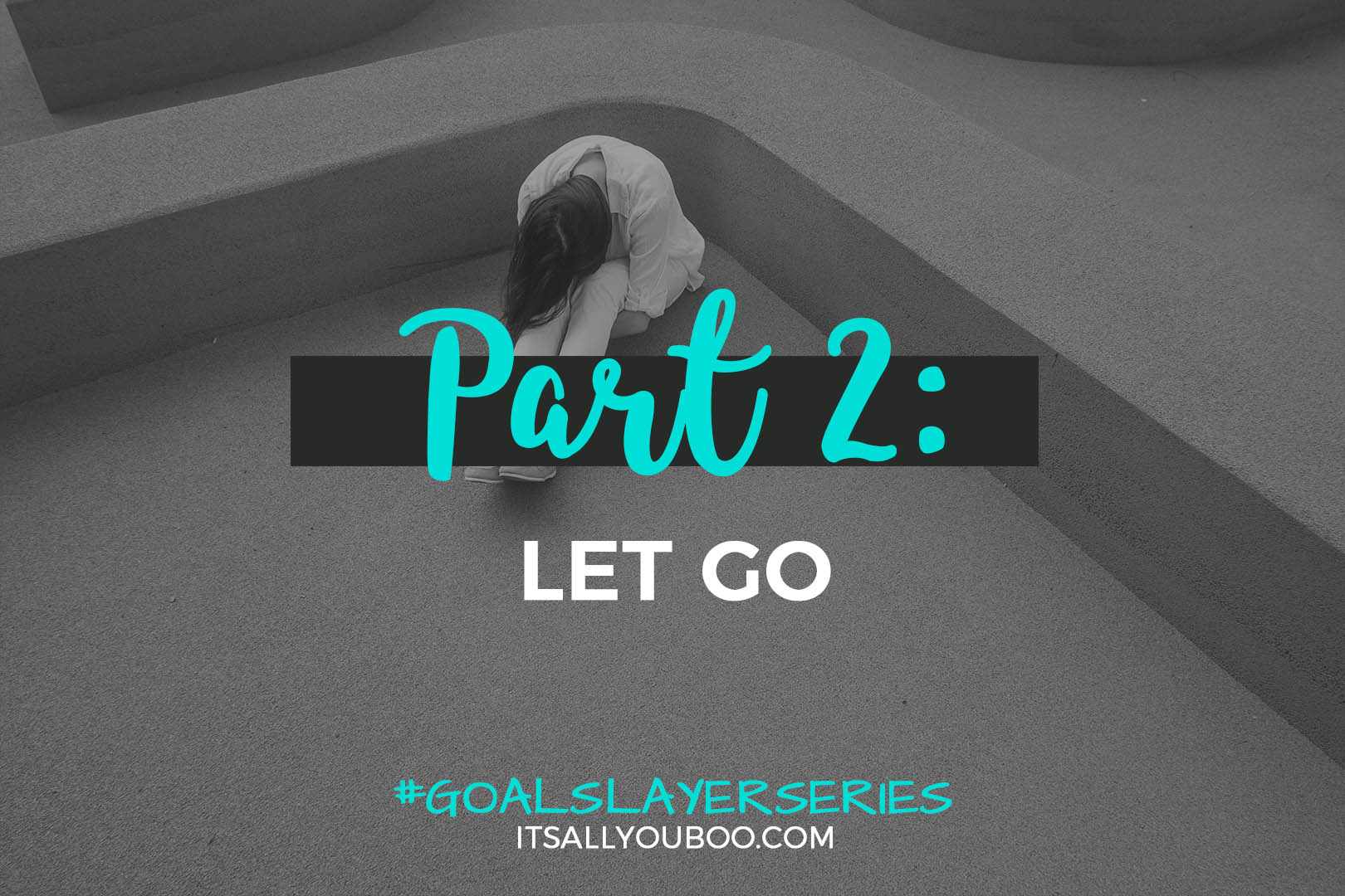 Part 2: Let Go #GoalSlayerSeries
