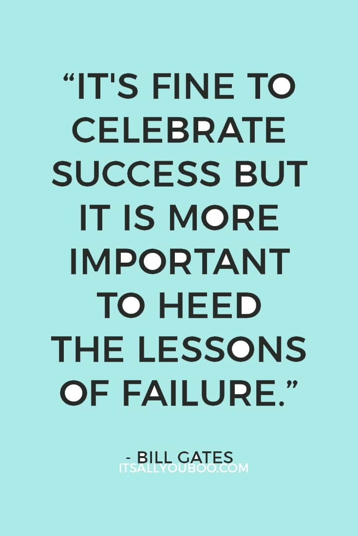 It's fine to celebrate success but it is more important to heed the lessons of failure. Bill Gates