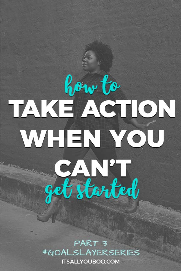 How to Take Action When You Can't Get Started