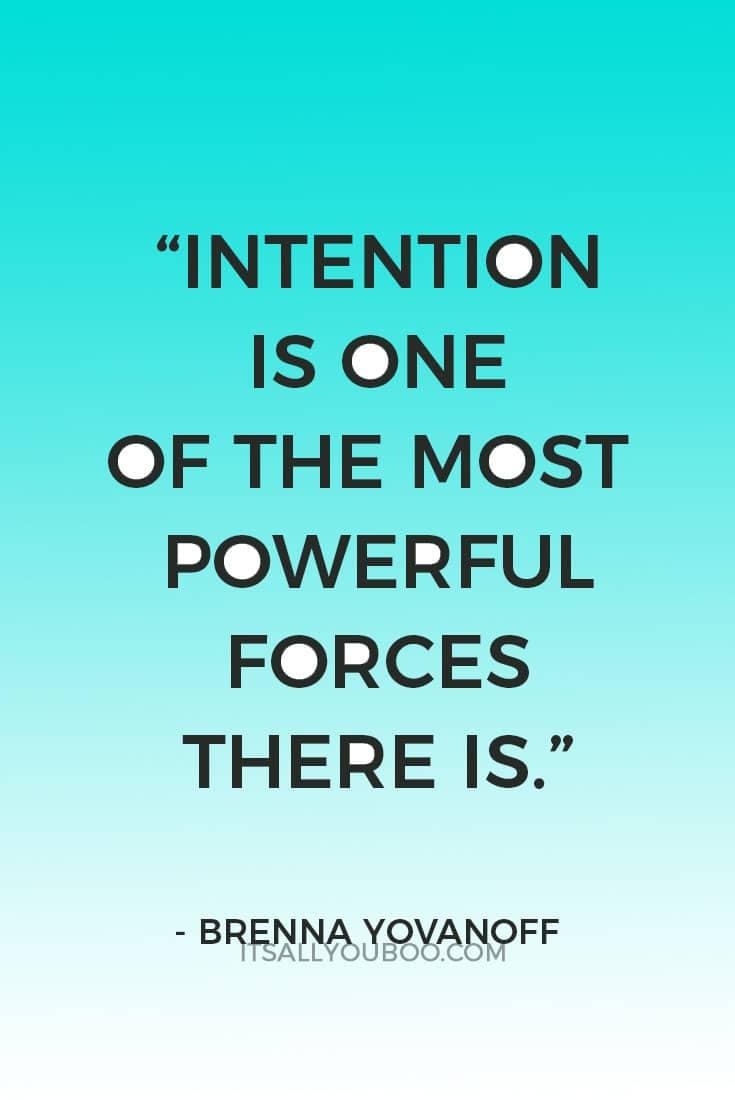 """Intention is one of the most powerful forces there is. What you mean when you do a thing will always determine the outcome. The law creates the world."" ― Brenna Yovanoff"
