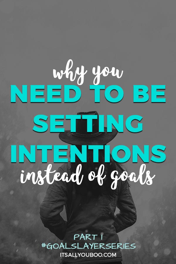 Why You Need to be Setting Intentions Instead of Goals