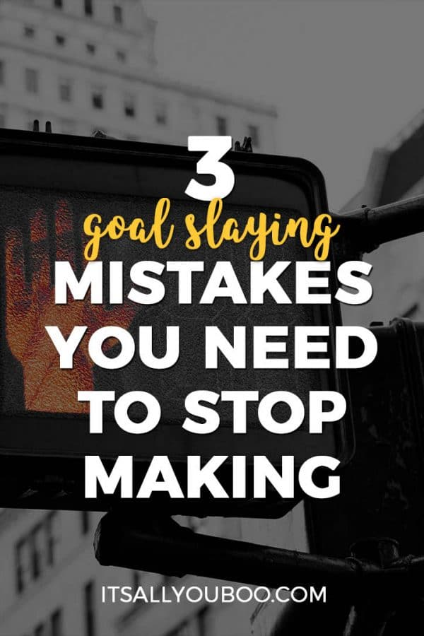 3 Goal Slaying Mistakes You Need to Stop Making