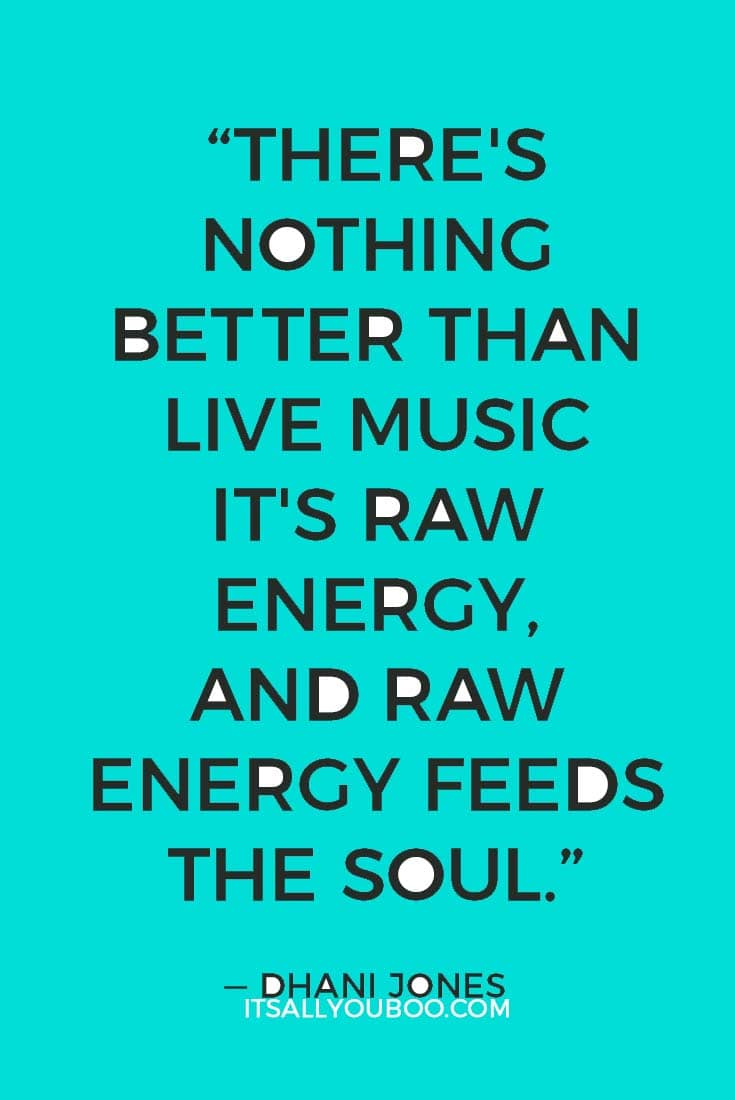 """""""There's nothing better than live music. It's raw energy, and raw energy feeds the soul."""" - Dhani Jones"""