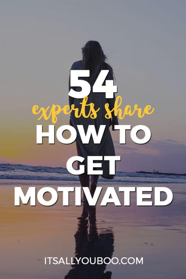 54 Experts Share How to Get Motivated