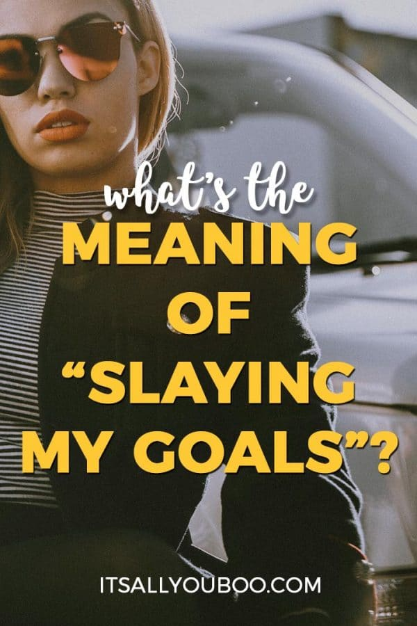 "What's the Meaning of ""Slaying My Goals""?"