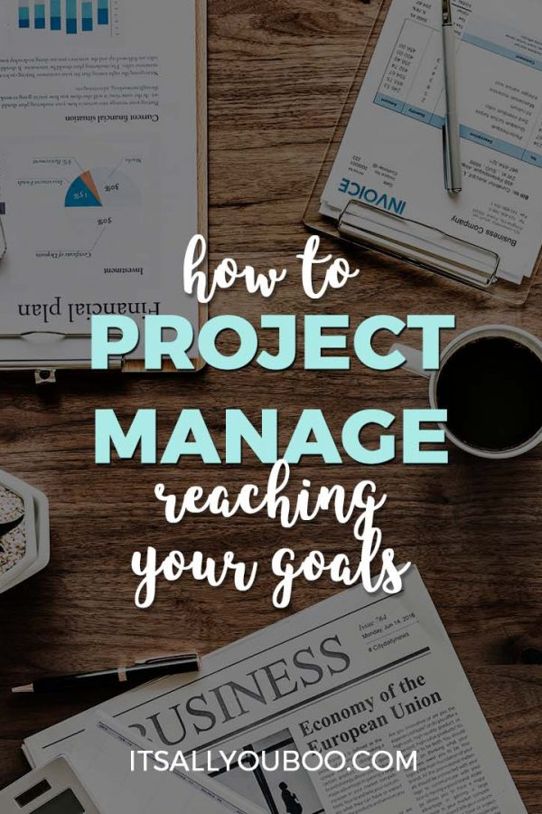 How to Project Manage Reaching Your Goals