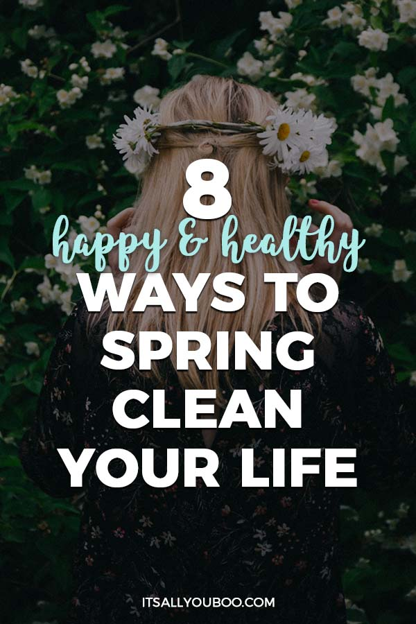 8 Happy and Healthy Ways to Spring Clean Your Life