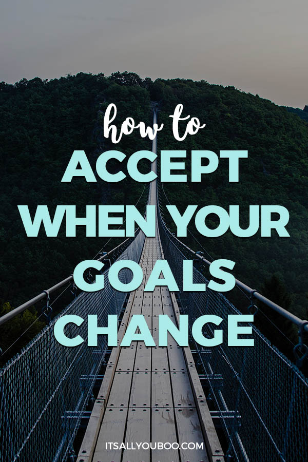 How to Accept When Your Goals Change | It's All You Boo