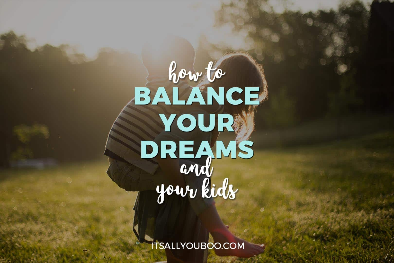 How to Balance Your Dreams and Your Kids