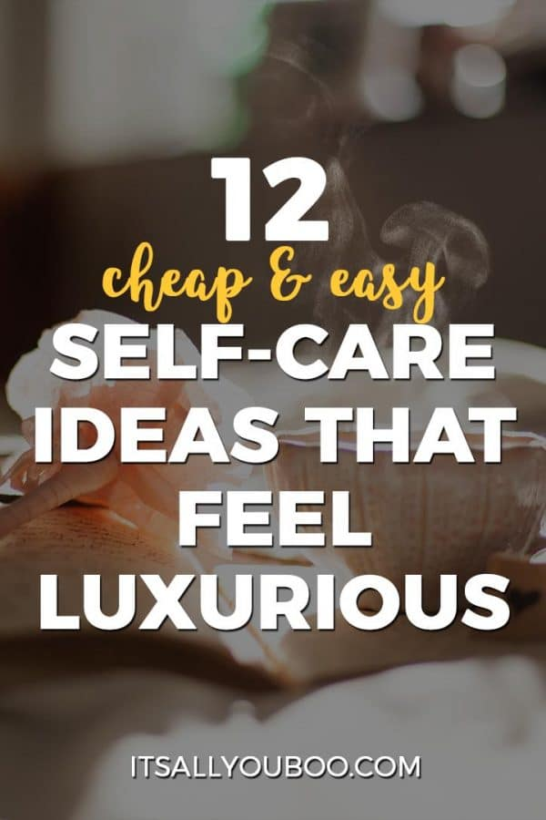 12 Cheap and Easy Self-Care Ideas That Feel Luxurious