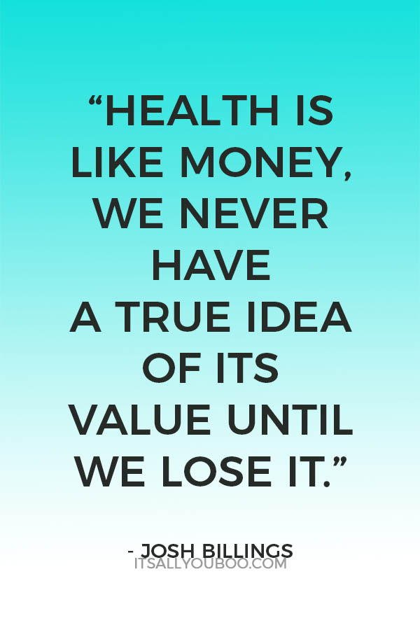 """Health is like money, we never have a true idea of its value until we lose it."" - Josh Billings"