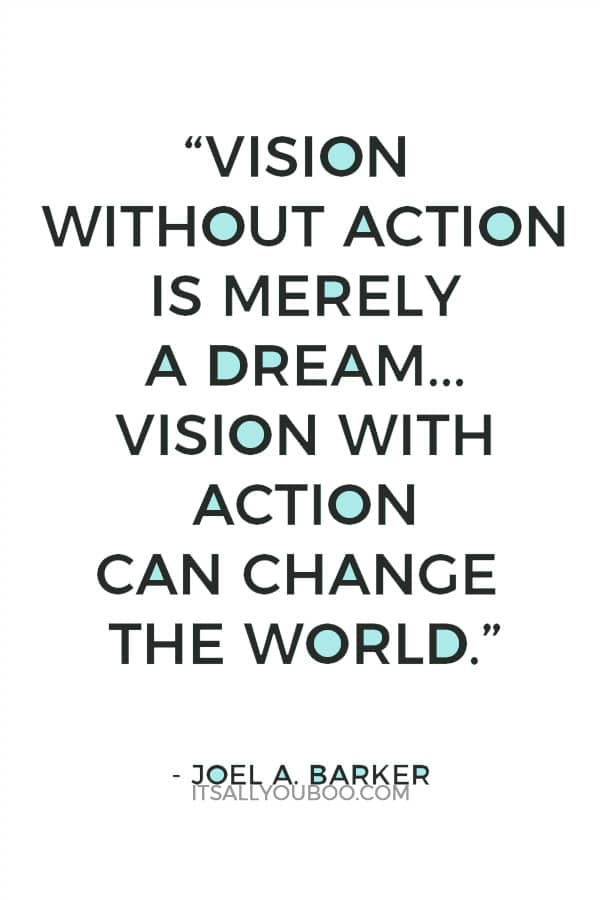 """Vision without action is merely a dream. Action without vision just passes the time. Vision with action can change the world."" - Joel A. Barker"