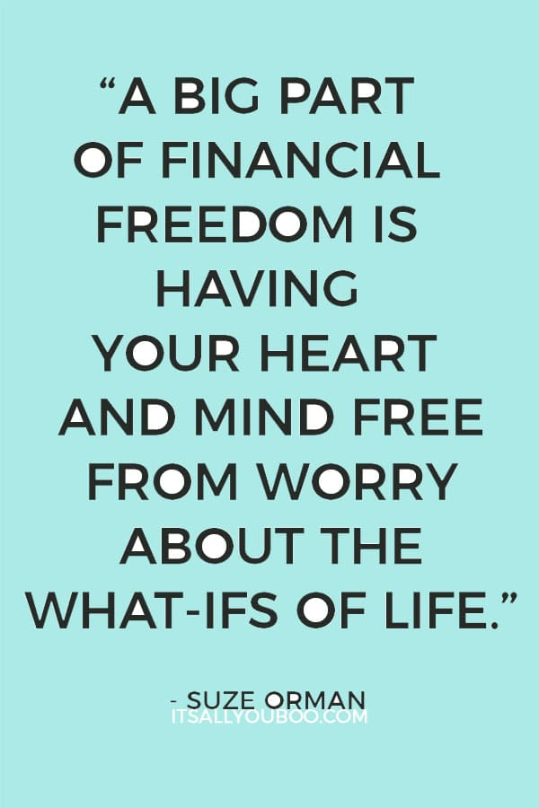 """""""A big part of financial freedom is having your heart and mind free from worry about the what-ifs of life."""" - Suze Orman"""