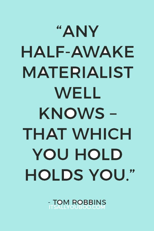 """Any half-awake materialist well knows – that which you hold holds you."" - Tom Robbins"