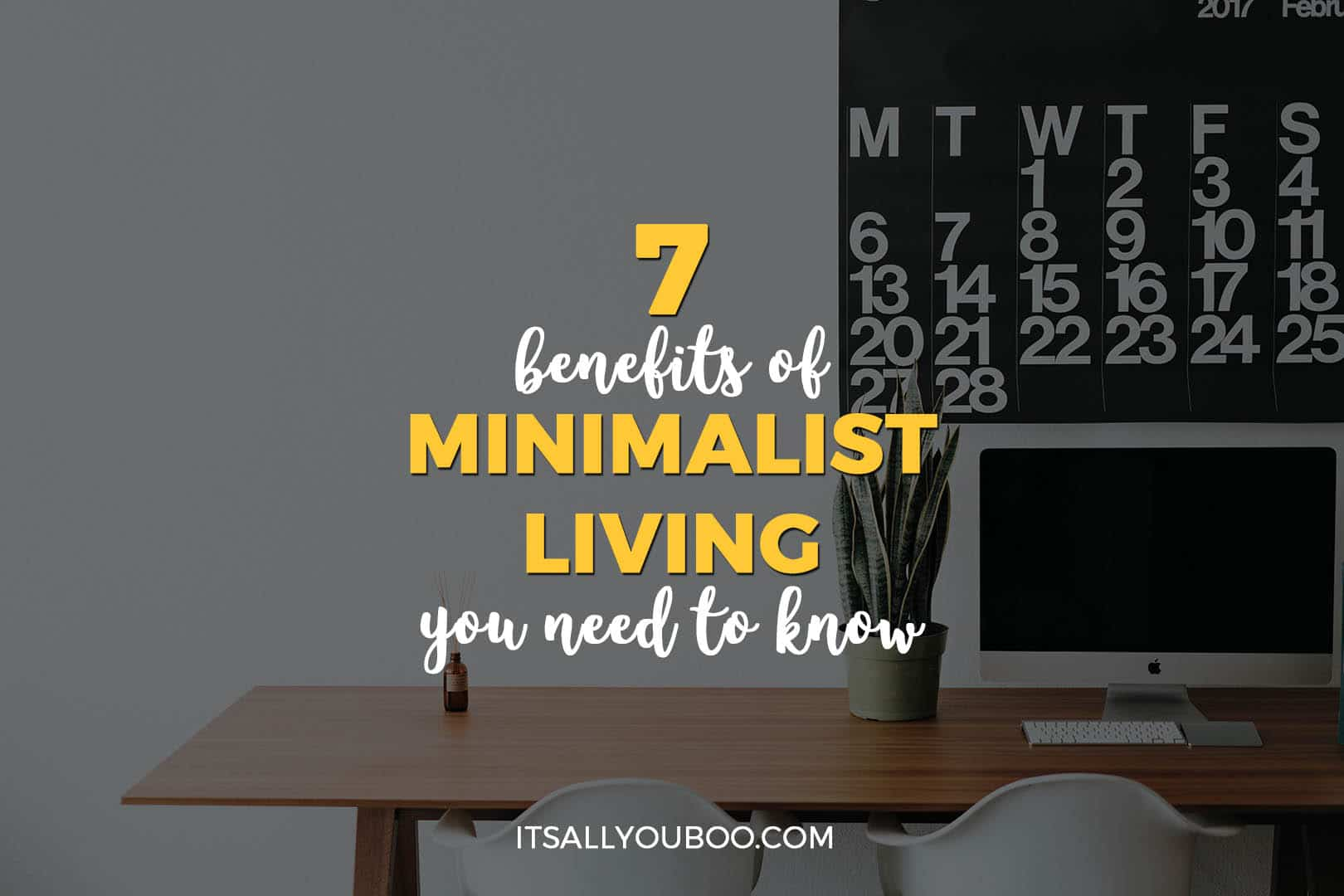 7 Benefits of Minimalist Living You Need to Know