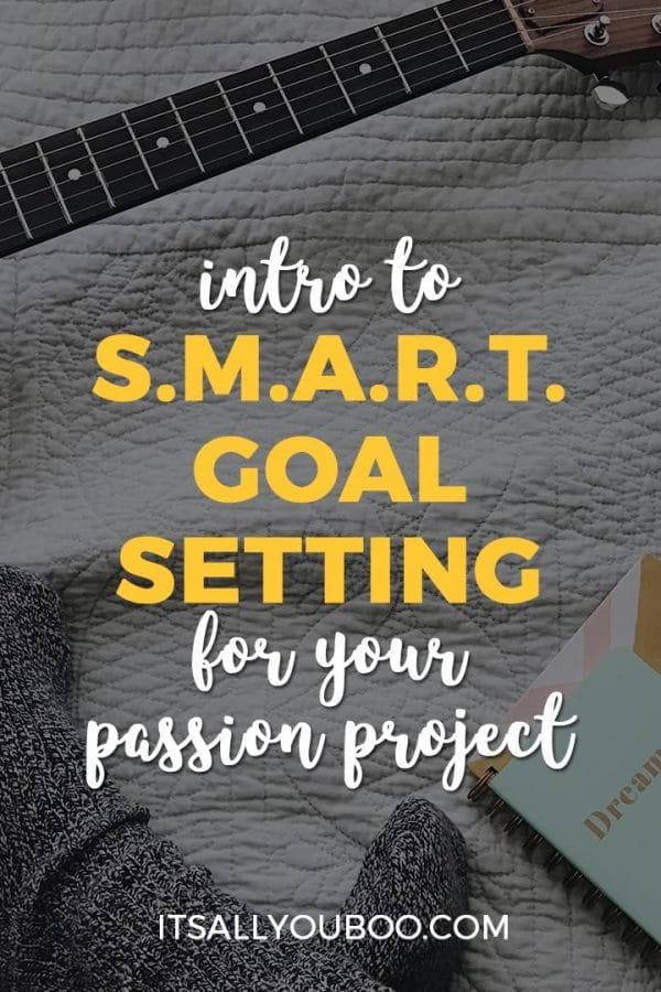 Intro to SMART Goal Setting for Your Passion Project