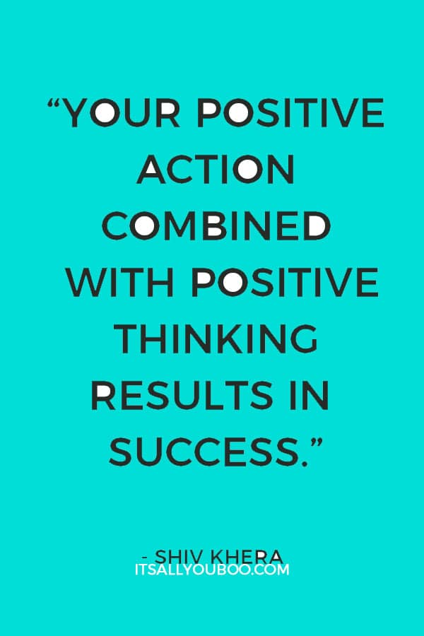 """Your positive action combined with positive thinking results in success."" – Shiv Khera"