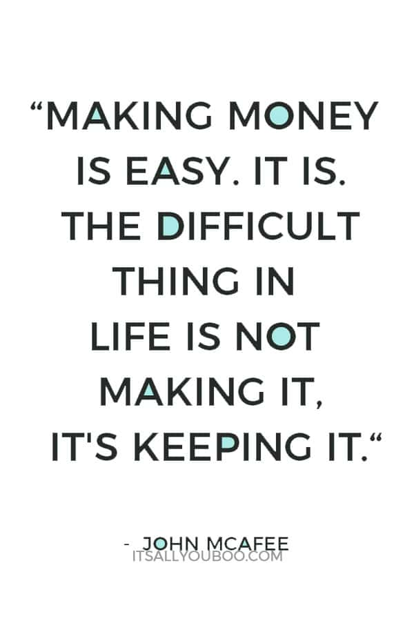 """Making money is easy. It is. The difficult thing in life is not making it, it's keeping it."" - John McAfee"