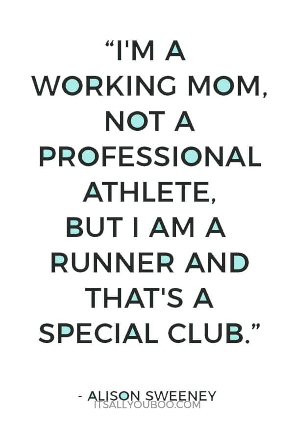 """I'm a working mom, not a professional athlete, but I am a runner and that's a special club."" - Alison Sweeney"