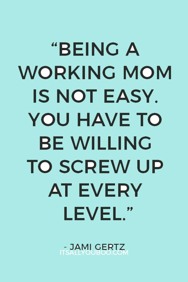 """Being a working mom is not easy. You have to be willing to screw up at every level."" - Jami Gertz"