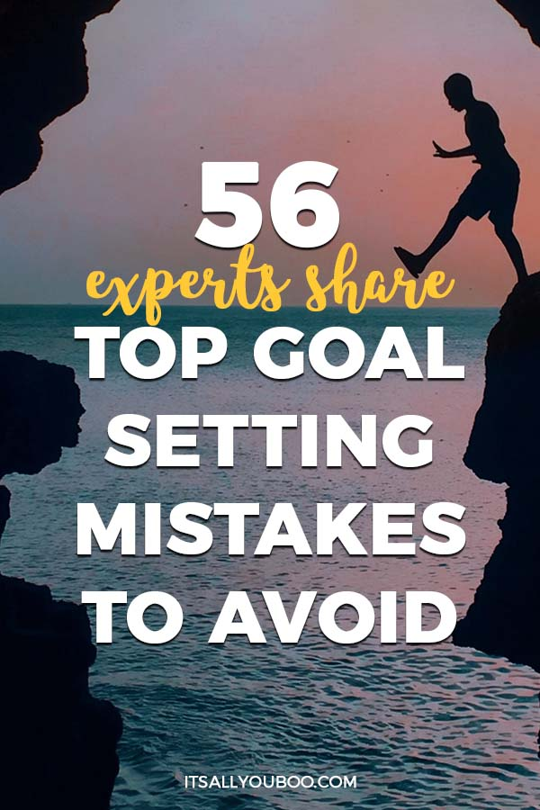 56 Experts Share Top Goal Setting Mistakes to Avoid