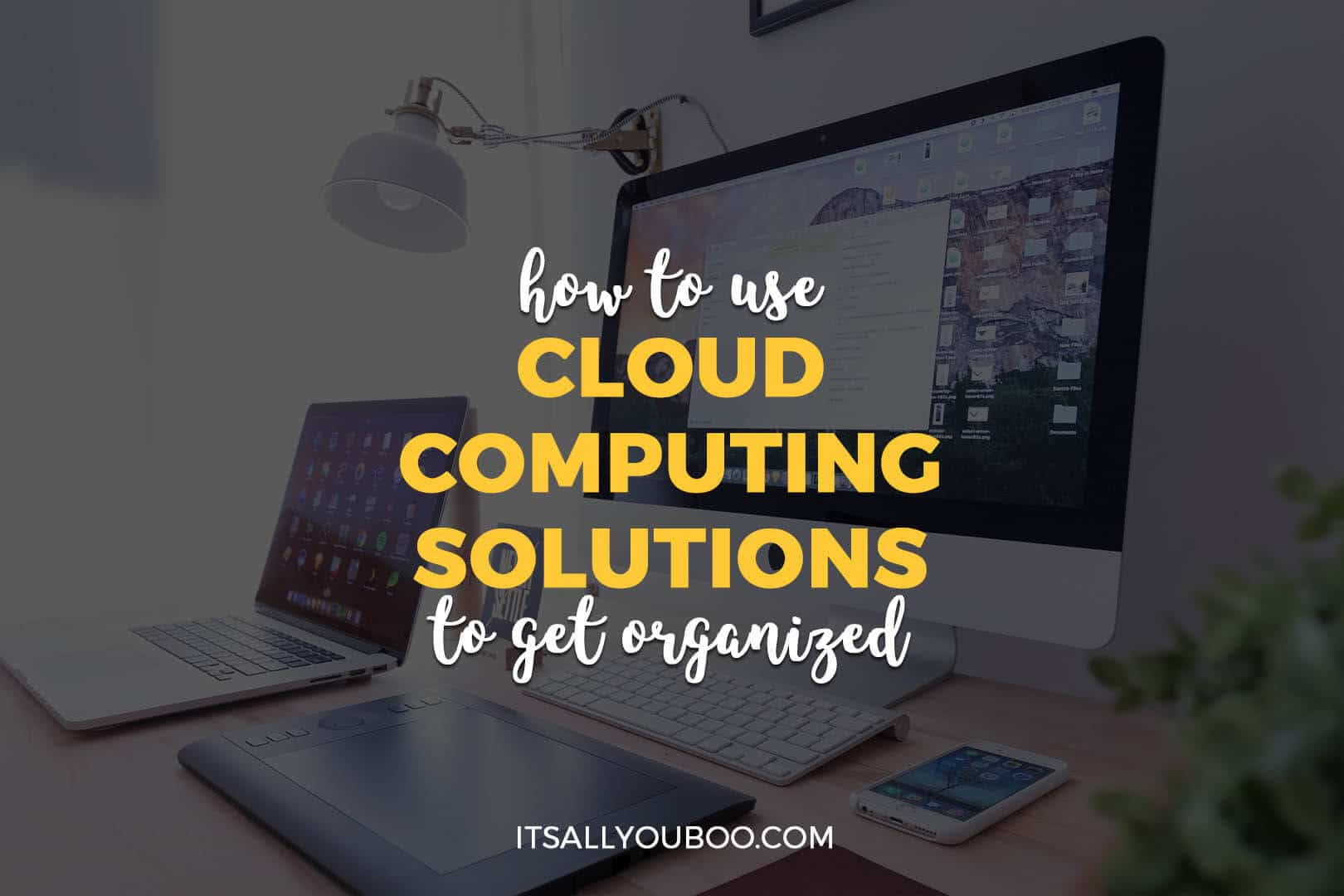 How to Use Cloud Computing Solutions to Get Organized