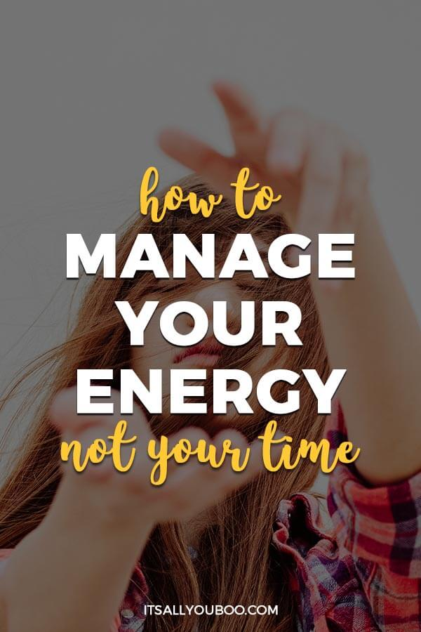 How to Manage Your Energy, Not Your Time