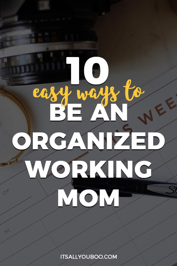 10 Easy Ways to be An Organized Working Mom