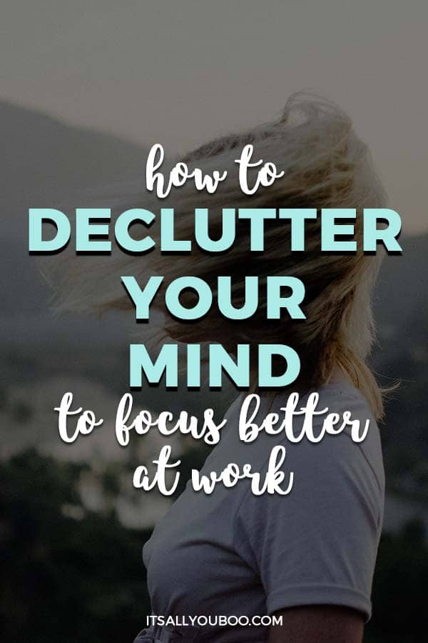 How to Declutter Your Mind to Focus Better at Work