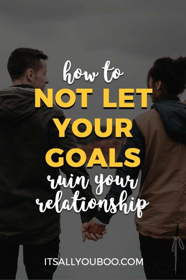 How to Not Let Your Goals Ruin Your Relationship