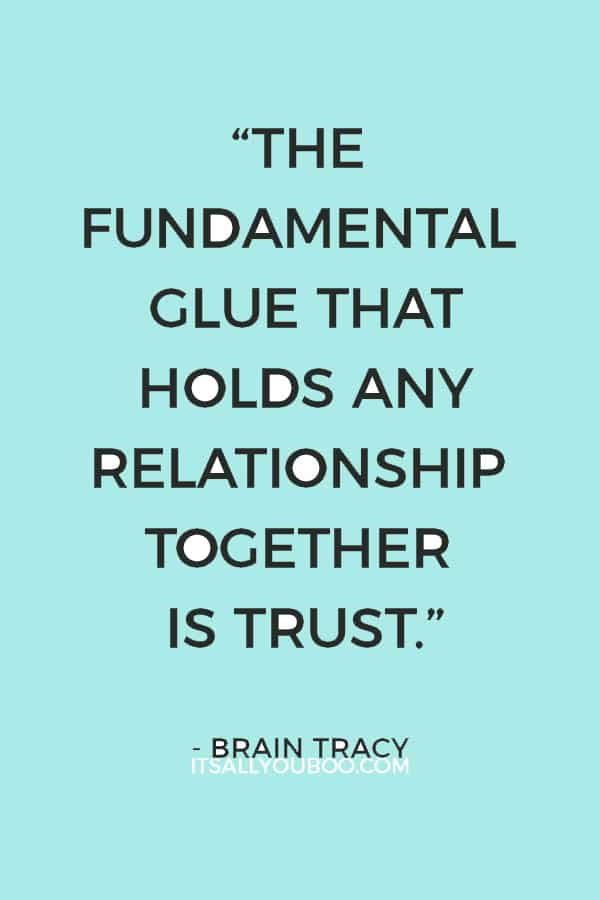 """The fundamental glue that holds any relationship together is trust."" - Brian Tracy"