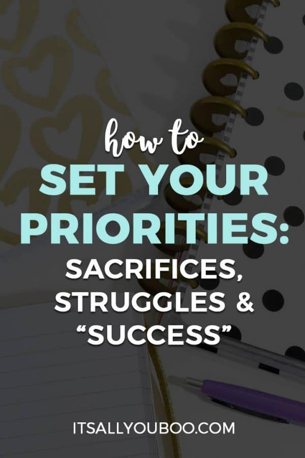"How to Set Your Priorities: Sacrifices, Struggles & ""Success"""