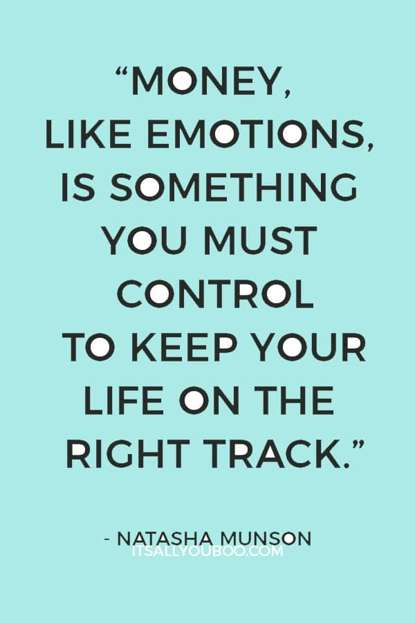 """Money, like emotions, is something you must control to keep your life on the right track."" ― Natasha Munson"