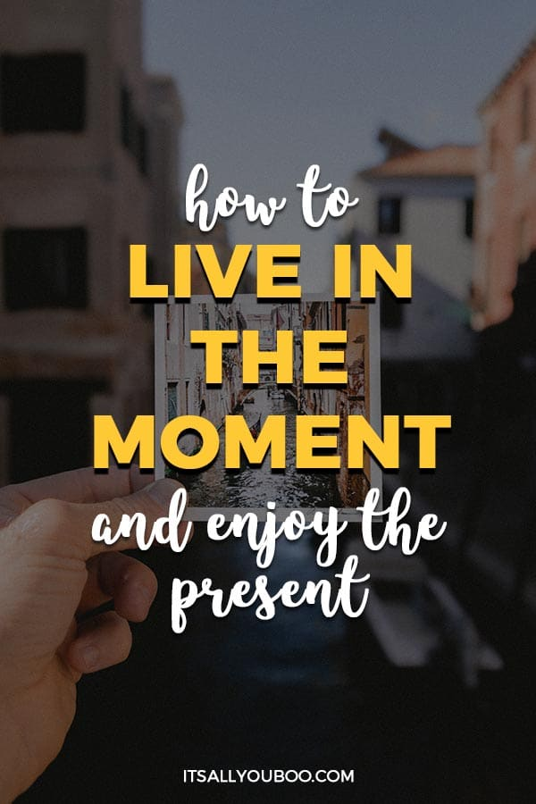 How to Live in the Moment and Enjoy the Present