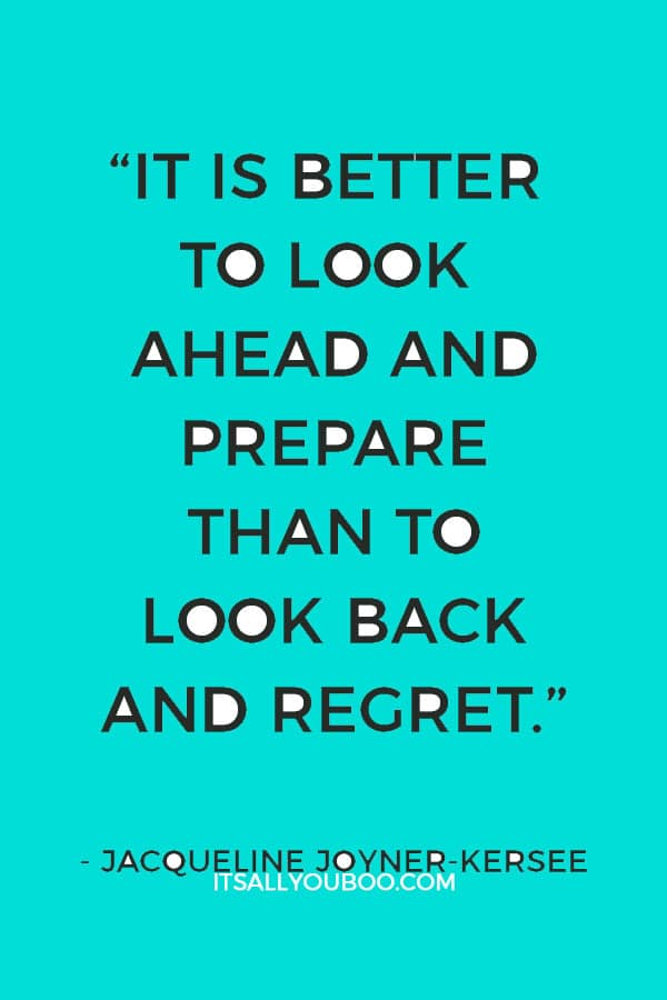 """It is better to look ahead and prepare than to look back and regret.""— Jacqueline Joyner-Kersee"
