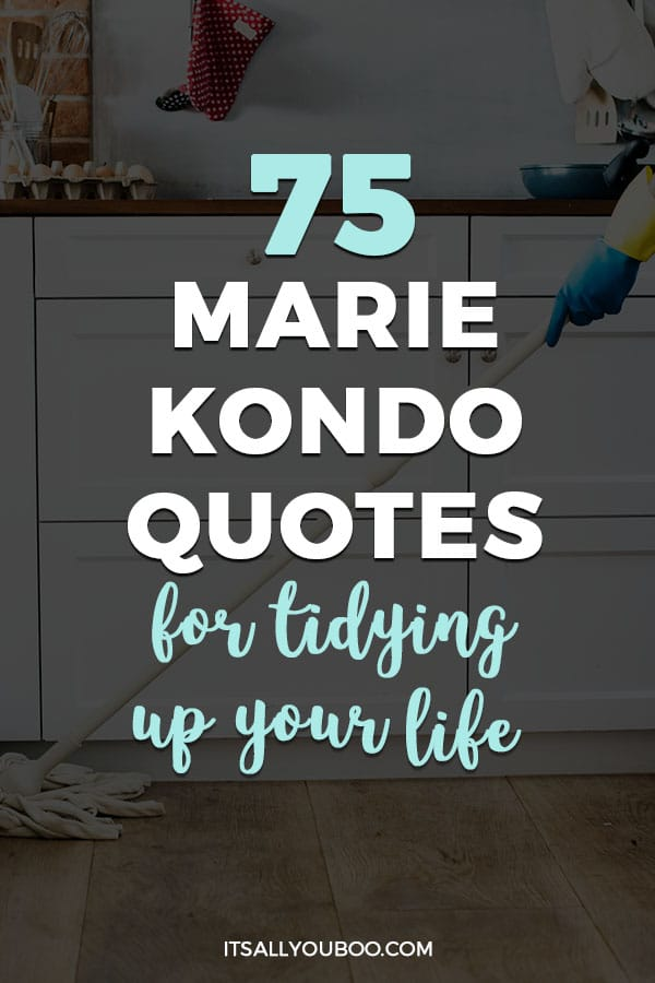 75 Marie Kondo Quotes for Tidying Up Your Life