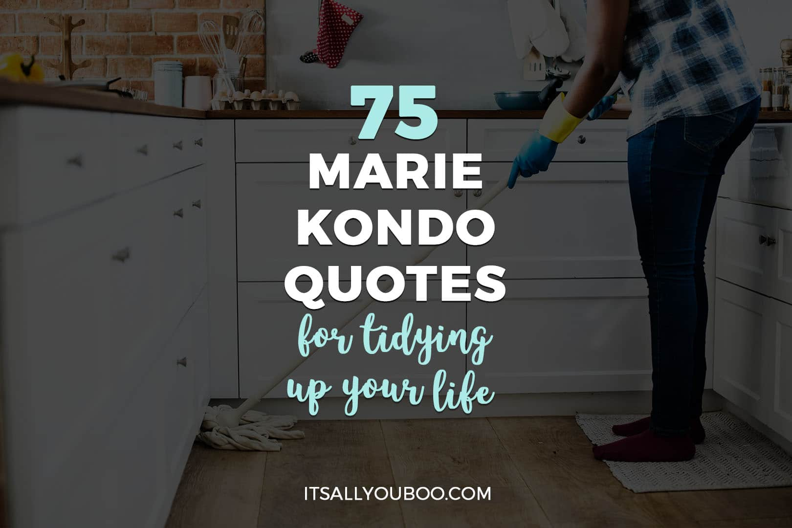 75 Marie Kondo Quotes For Tidying Up Your Life Its All You Boo