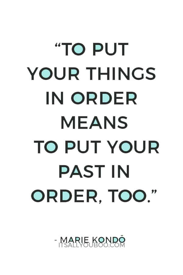 """To put your things in order means to put your past in order, too."" - Marie Kondo Quotes"