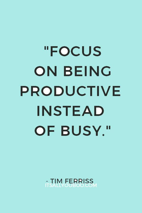 """Focus on being productive instead of busy."" – Tim Ferriss"