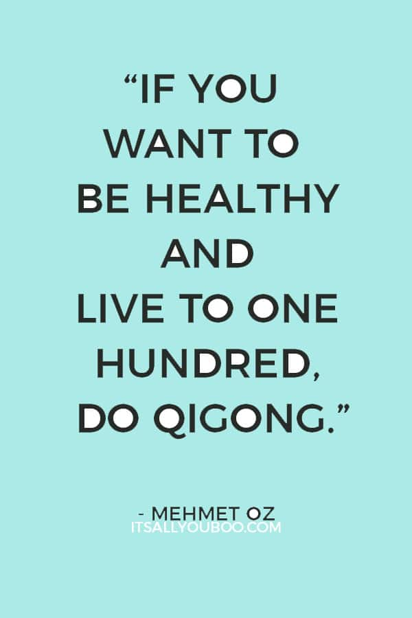 """If you want to be healthy and live to one hundred, do qigong."" - Mehmet Oz"