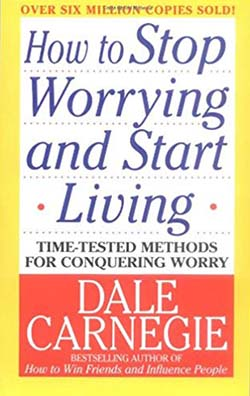 How to Stop Worrying and Start Living by Dale Carnegie - self help book