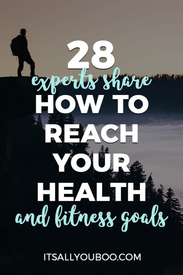 28 Experts Share How to Reach Your Health and Fitness Goals