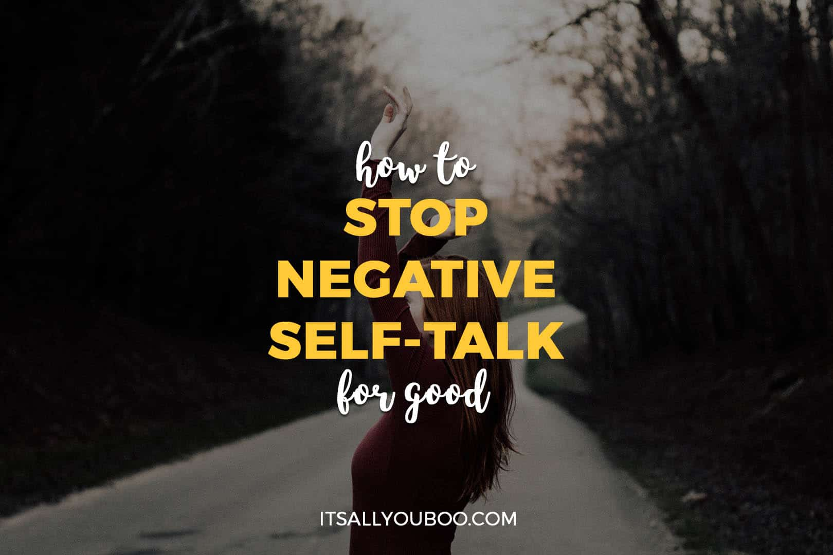 How to Stop Negative Self Talk For Good