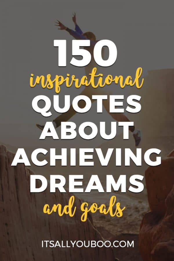 100 Inspirational Quotes About Achieving Dreams and Goals